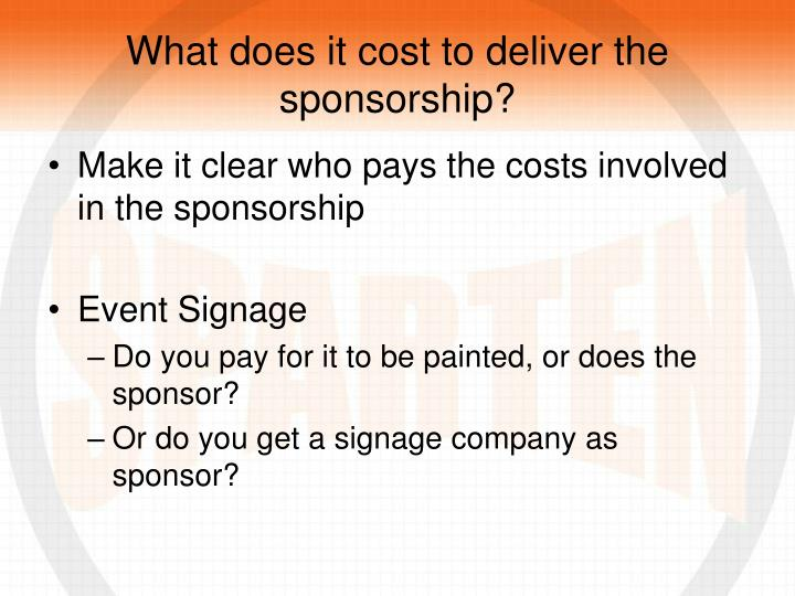 What does it cost to deliver the sponsorship?