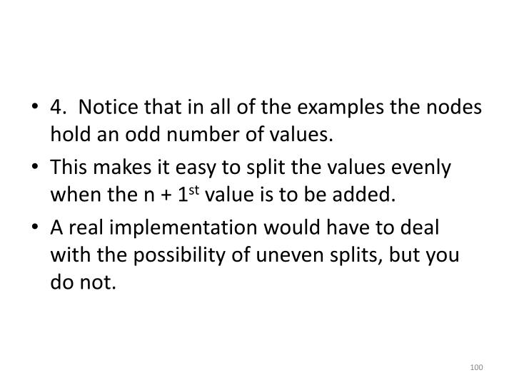 4.  Notice that in all of the examples the nodes hold an odd number of values.