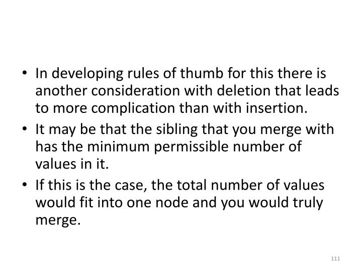 In developing rules of thumb for this there is another consideration with deletion that leads to more complication than with insertion.