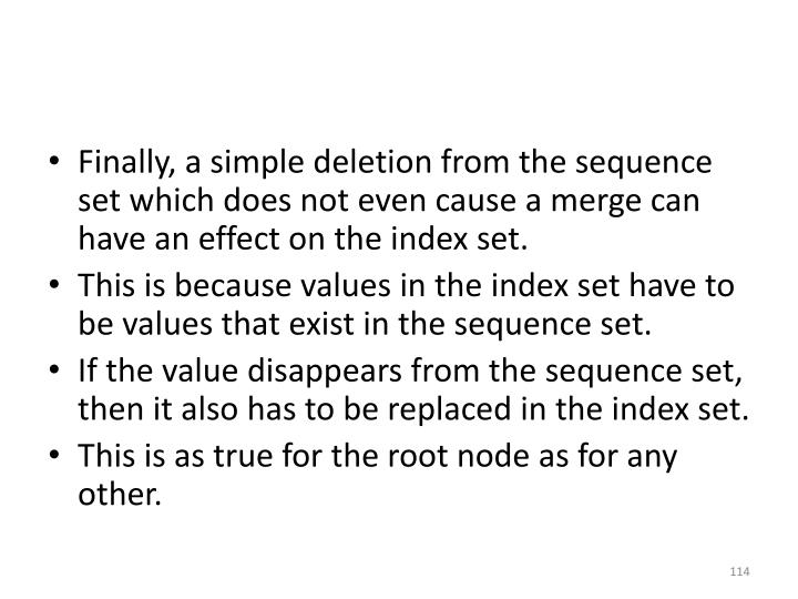 Finally, a simple deletion from the sequence set which does not even cause a merge can have an effect on the index set.