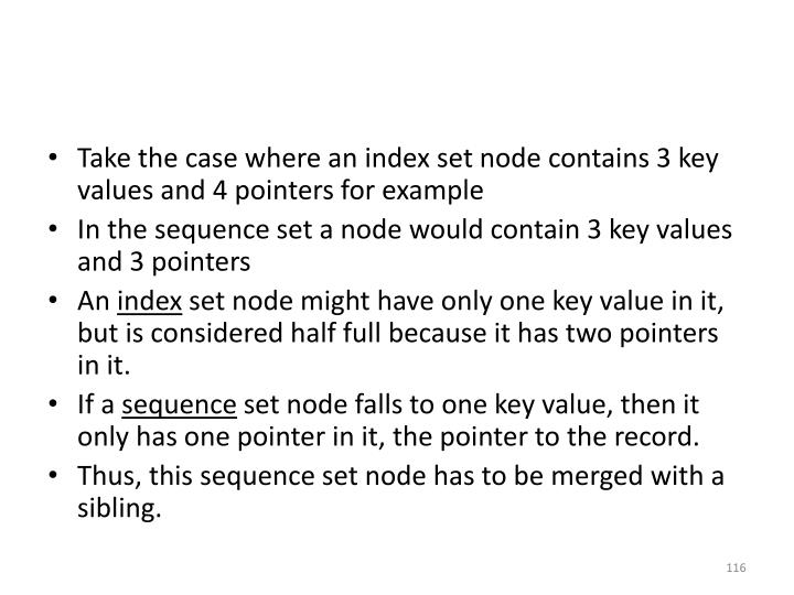 Take the case where an index set node contains 3 key values and 4 pointers for example