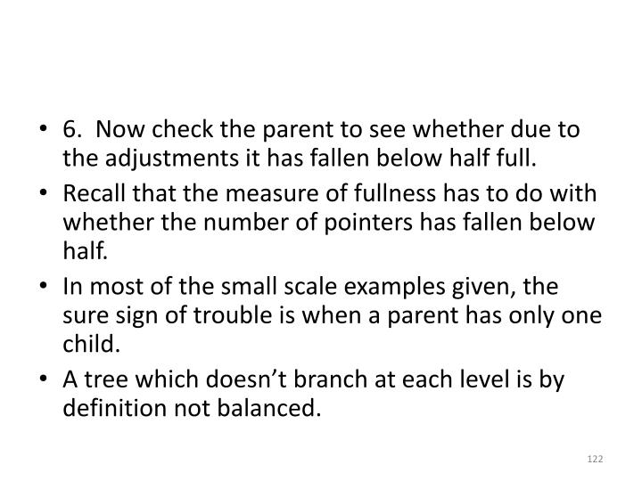 6.  Now check the parent to see whether due to the adjustments it has fallen below half full.