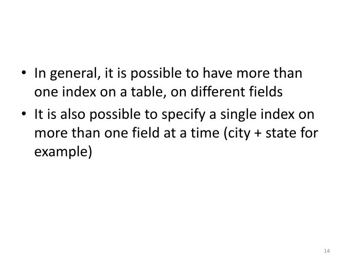 In general, it is possible to have more than one index on a table, on different fields