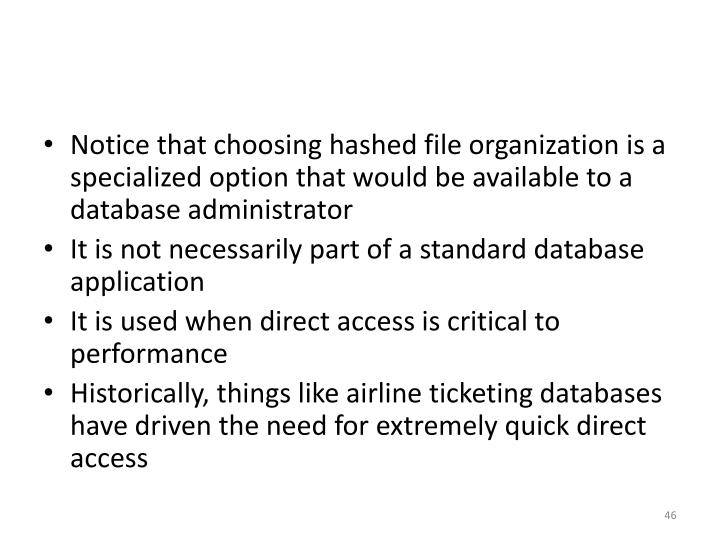 Notice that choosing hashed file organization is a specialized option that would be available to a database administrator