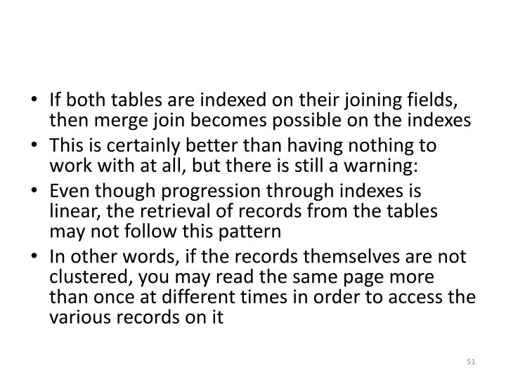 If both tables are indexed on their joining fields, then merge join becomes possible on the indexes