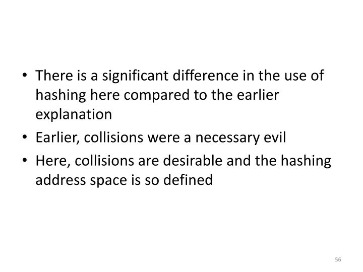 There is a significant difference in the use of hashing here compared to the earlier explanation