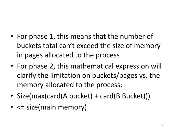 For phase 1, this means that the number of buckets total can't exceed the size of memory in pages allocated to the process
