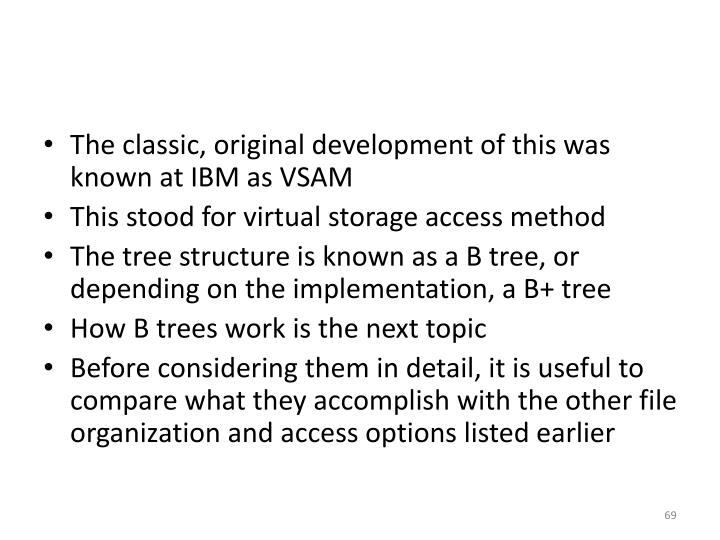 The classic, original development of this was known at IBM as VSAM