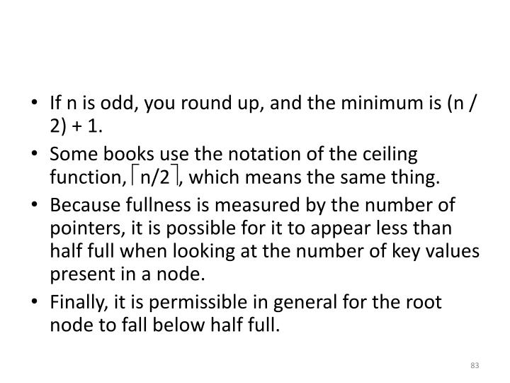 If n is odd, you round up, and the minimum is (n / 2) + 1.