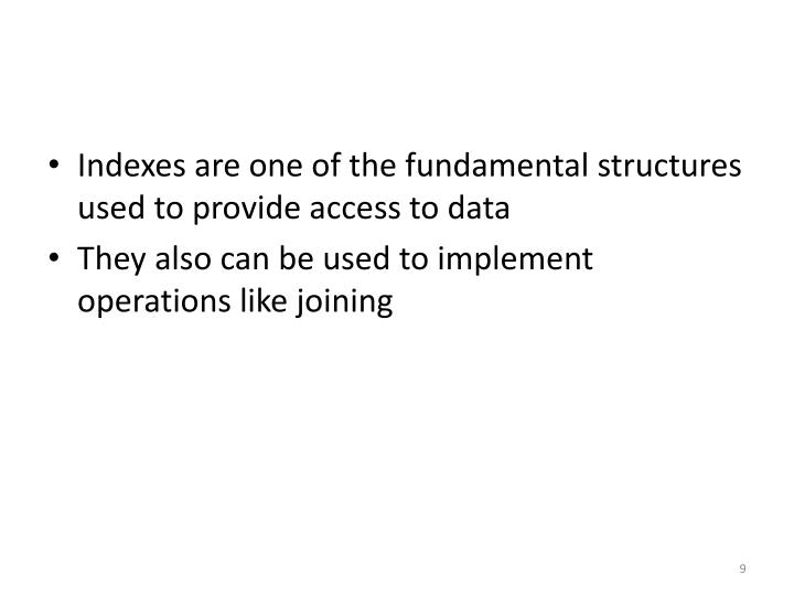 Indexes are one of the fundamental structures used to provide access to data