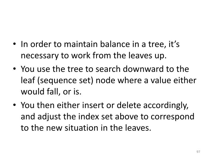 In order to maintain balance in a tree, it's necessary to work from the leaves up.