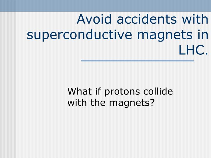 avoid accidents with superconductive magnets in lhc n.