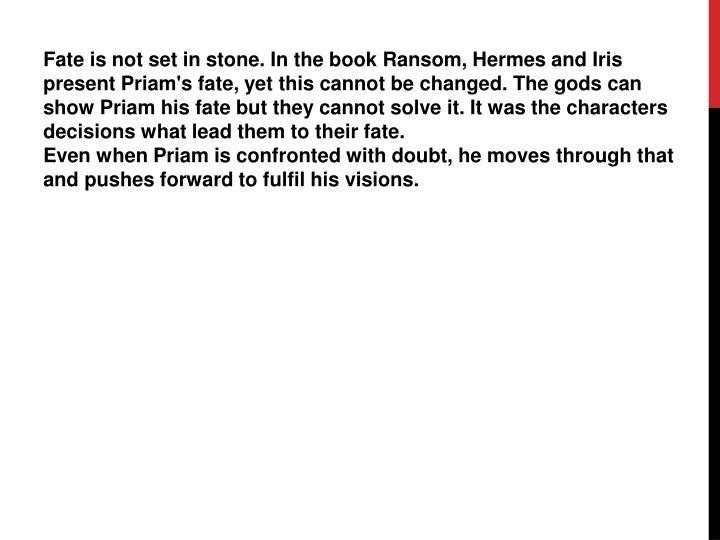 Fate is not set in stone. In the book Ransom, Hermes and Iris present