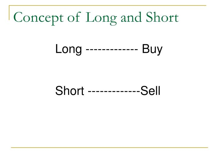 Concept of Long and Short