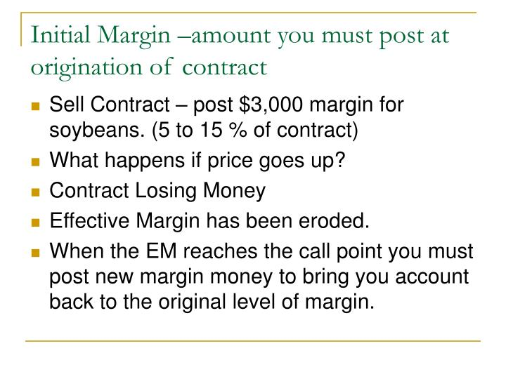 Initial Margin –amount you must post at origination of contract