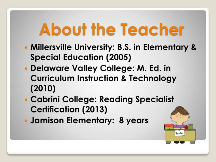 Millersville University: B.S. in Elementary & Special Education (2005)