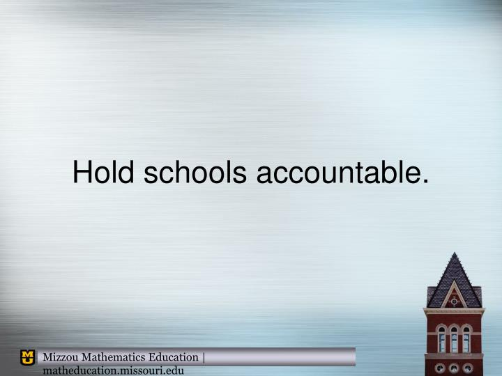 Hold schools accountable.