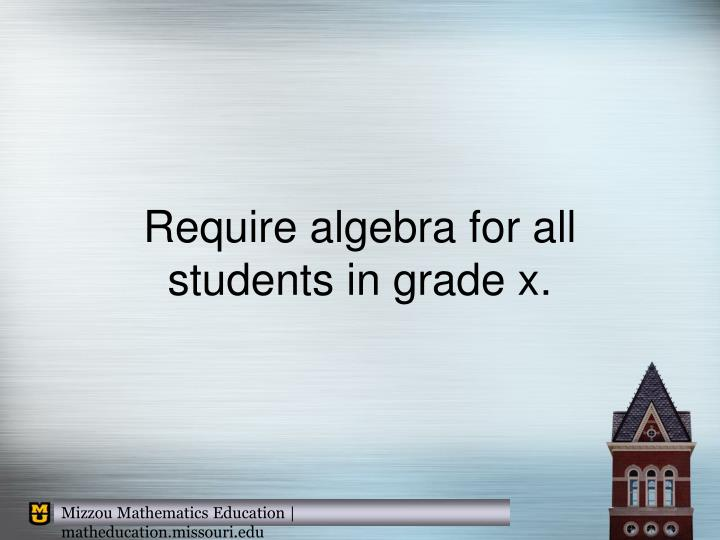 Require algebra for all students in grade x.