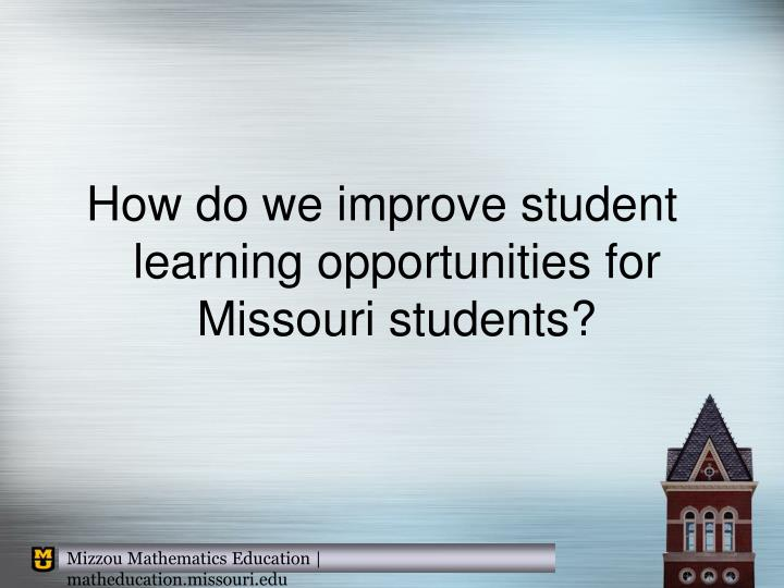 How do we improve student learning opportunities for Missouri students?