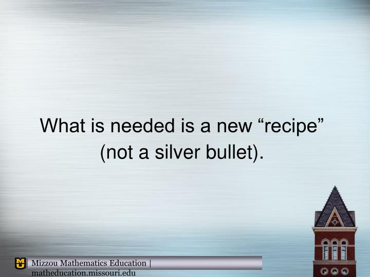"What is needed is a new ""recipe"" (not a silver bullet)."