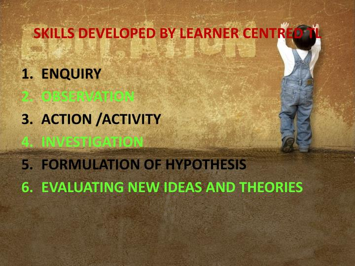 SKILLS DEVELOPED BY LEARNER CENTRED TL