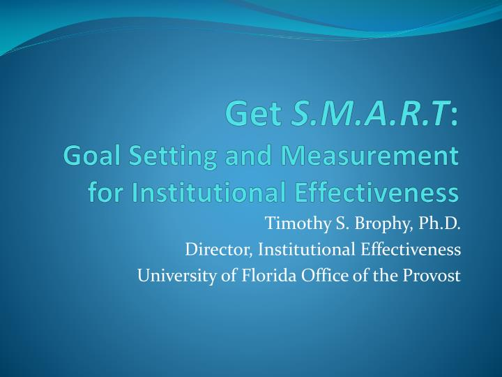 Ppt get s m a r t goal setting and measurement for - Office of institutional effectiveness ...