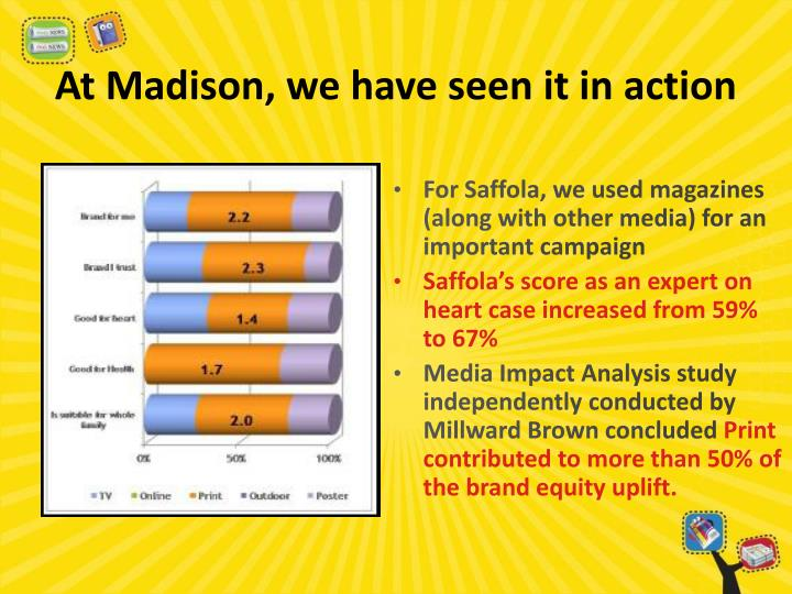 At Madison, we have seen it in action