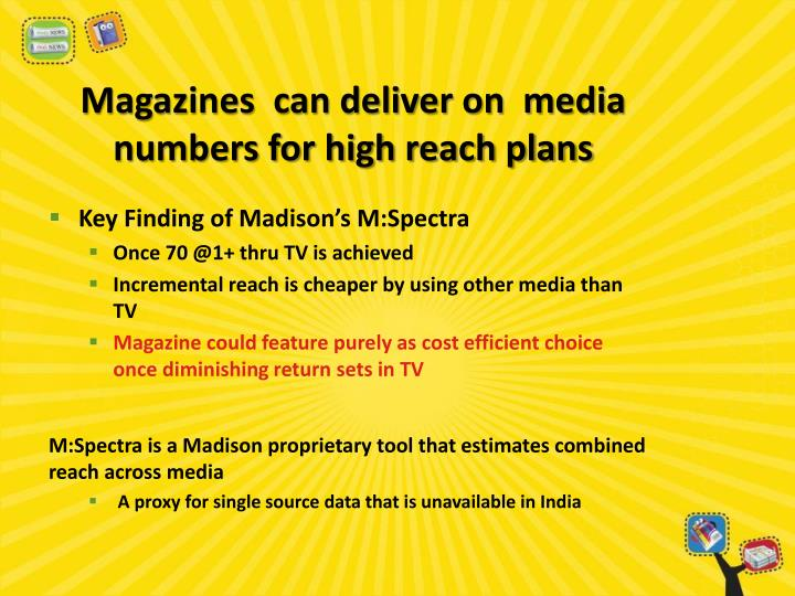Magazines  can deliver on  media numbers for high reach plans