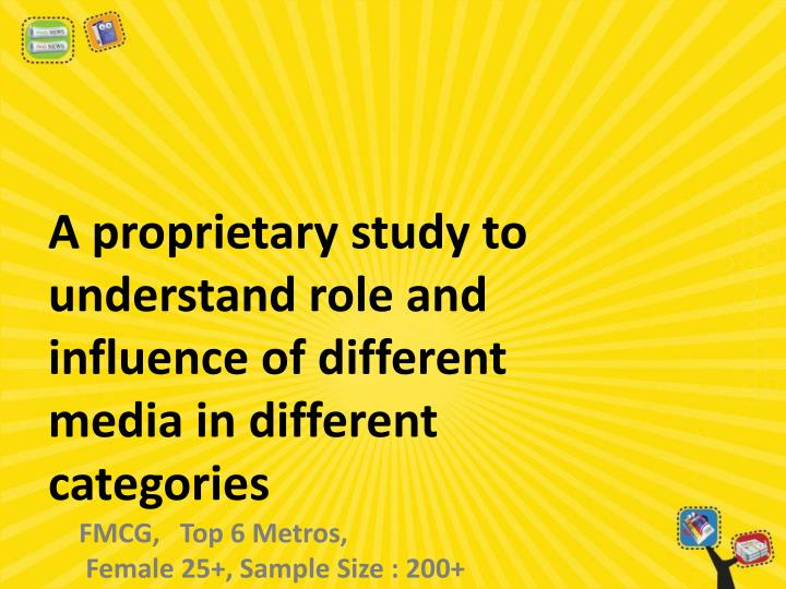 A proprietary study to understand role and influence of different media in different categories