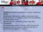 6 estrogen and menopause may be related to heart disease