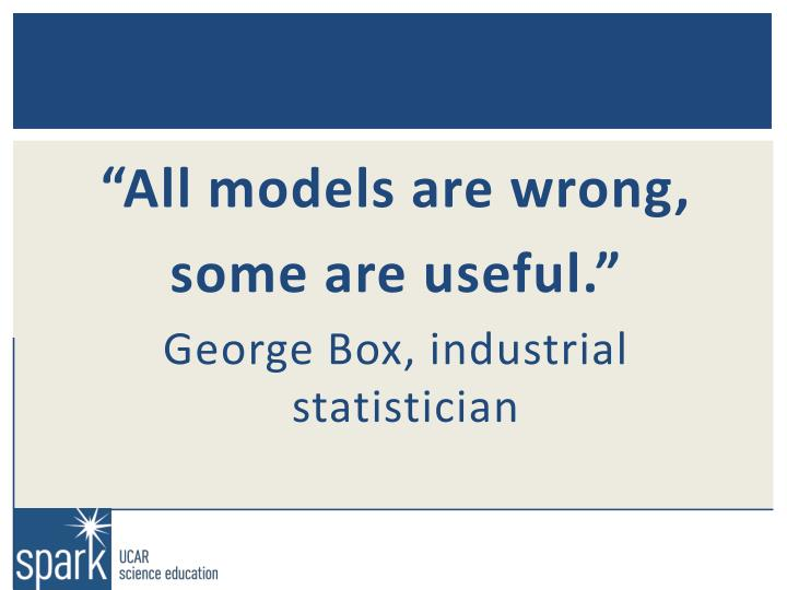 """""""All models are wrong,"""