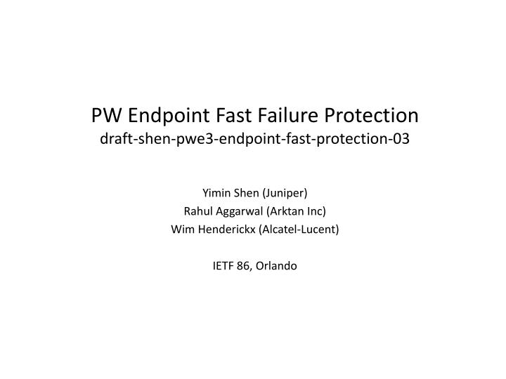 Pw endpoint fast f ailure protection draft shen pwe3 endpoint fast protection 03