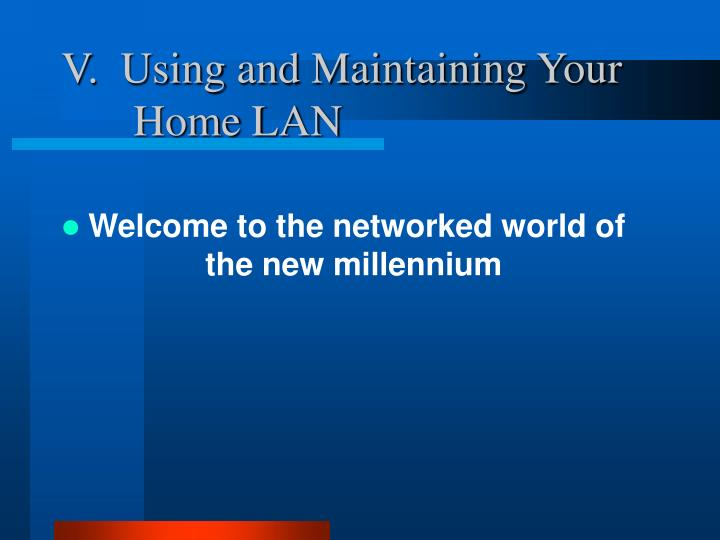 V.  Using and Maintaining Your Home LAN
