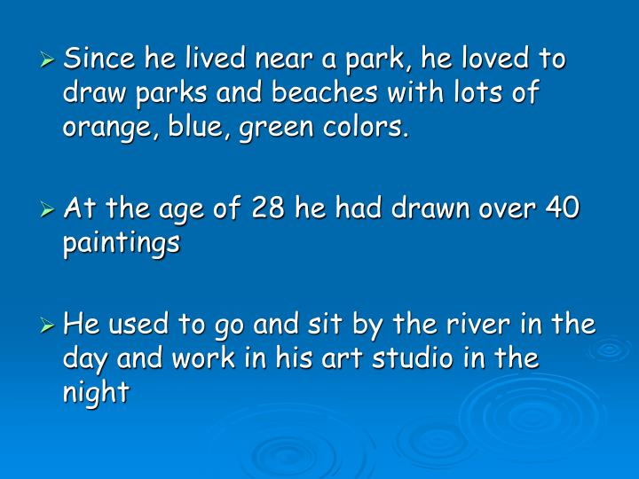 Since he lived near a park, he loved to draw parks and beaches with lots of orange, blue, green colors.