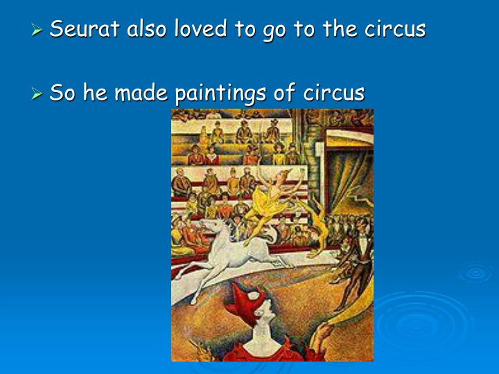 Seurat also loved to go to the circus