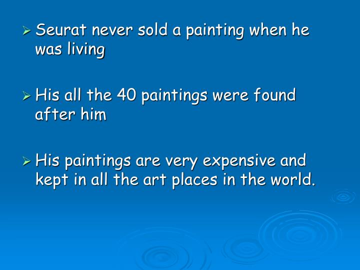 Seurat never sold a painting when he was living