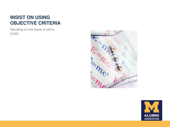 INSIST ON USING OBJECTIVE CRITERIA