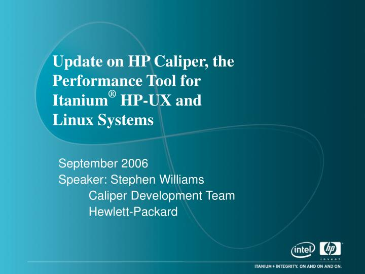 PPT - Update on HP Caliper, the Performance Tool for Itanium