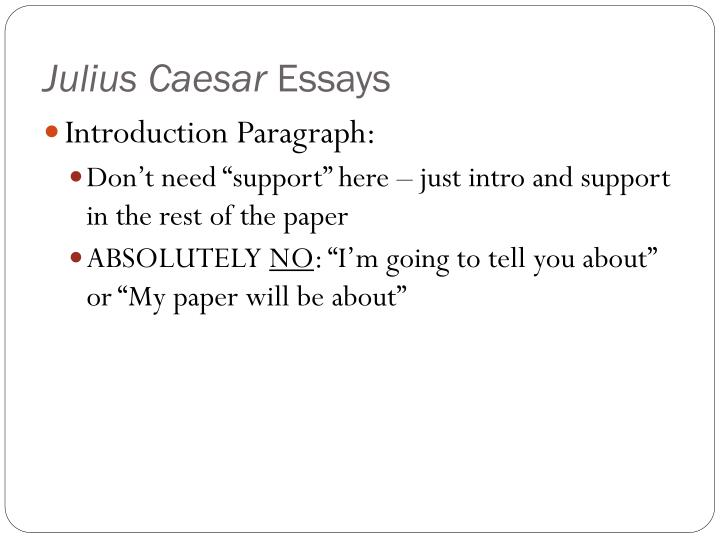 introduction julius caesar essay Read julius caesar - a tragic hero free essay and over 88,000 other research documents julius caesar - a tragic hero hroughout many of shakespeare's plays, a tragic hero is identified a heroic figure that possesses a character flaw that leads.