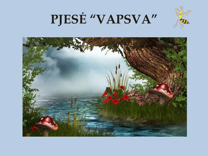 """PJESĖ """"VAPSVA"""""""
