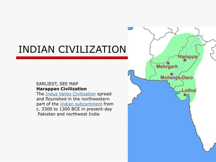 a research on the early civilizations in india India is the site of one of the most ancient civilizations in the world the indo-european-speaking peoples who entered india in the 2nd millennium bce established large-scale settlements and founded powerful kingdoms.