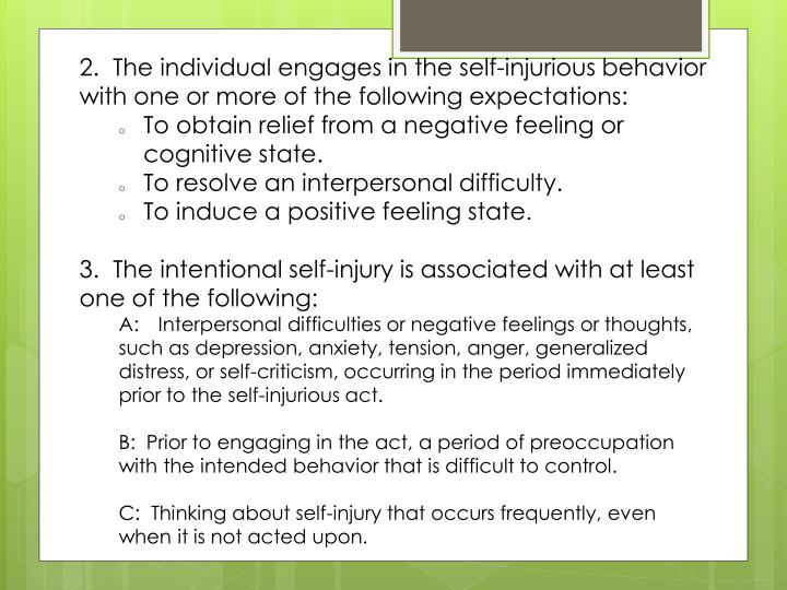 2.  The individual engages in the self-injurious behavior with one or more of the following expectations: