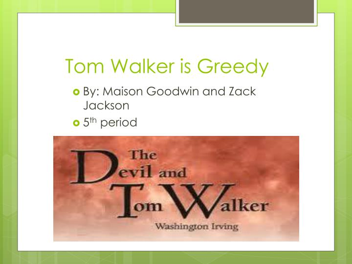 tom walker is greedy n.