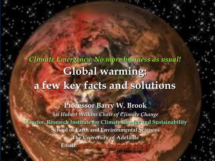 Climate emergency no more business as usual global warming a few key facts and solutions