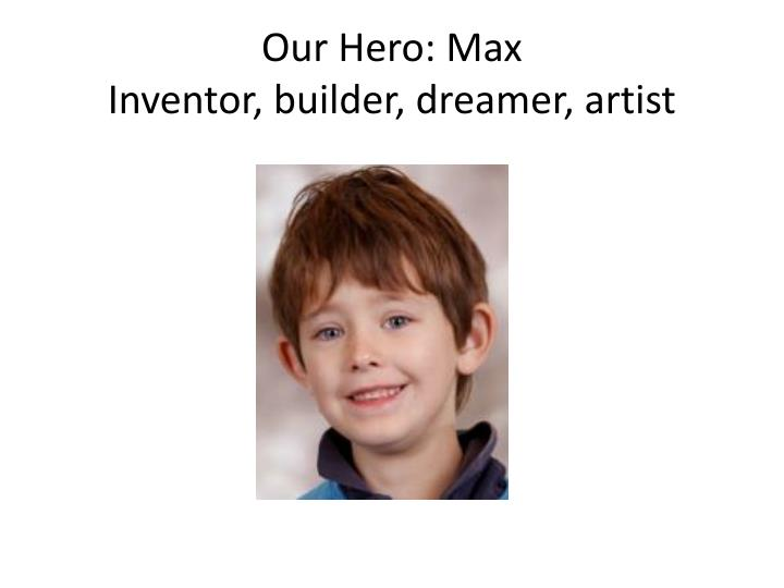 Our hero max inventor builder dreamer artist