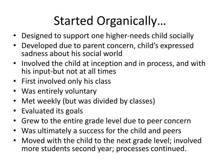 Started organically
