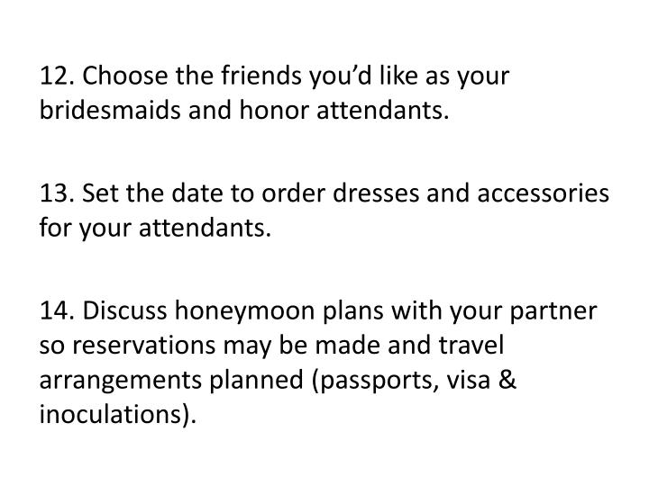 12. Choose the friends you'd like as your bridesmaids and honor attendants.
