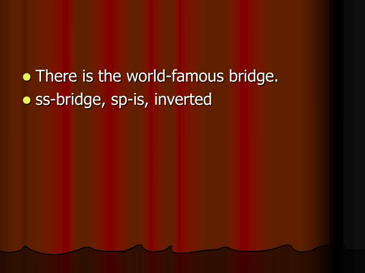 There is the world-famous bridge.