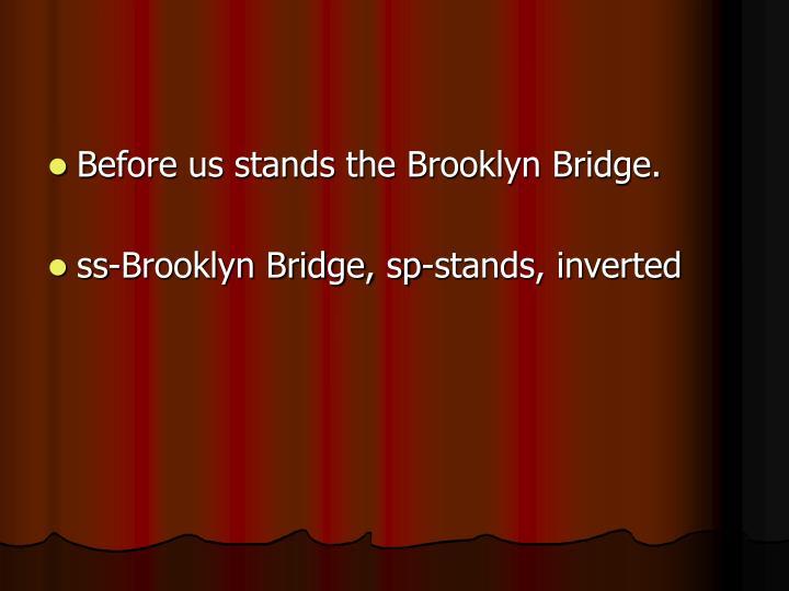 Before us stands the Brooklyn Bridge.