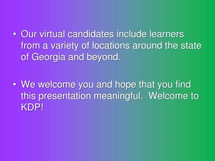 Our virtual candidates include learners from a variety of locations around the state of Georgia and ...